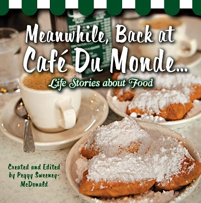 Meanwhile, Back at Cafe Du Monde … Life Stories About Food ~ Sneak Peak of a New Book You're Gonna Love!