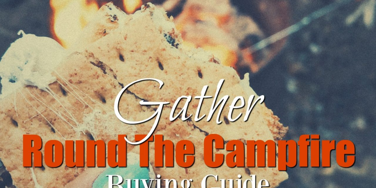 Gather Around The Campfire Buying Guide