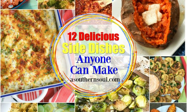 Twelve Delicious Side Dishes Anyone Can Make!