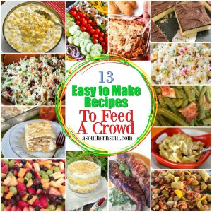 13 Easy To Make Recipes To Feed A Crowd for parties, potlucks, covered dish suppers and picnics.
