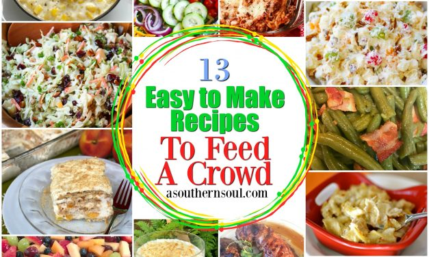 13 Easy To Make Recipes To Feed A Crowd
