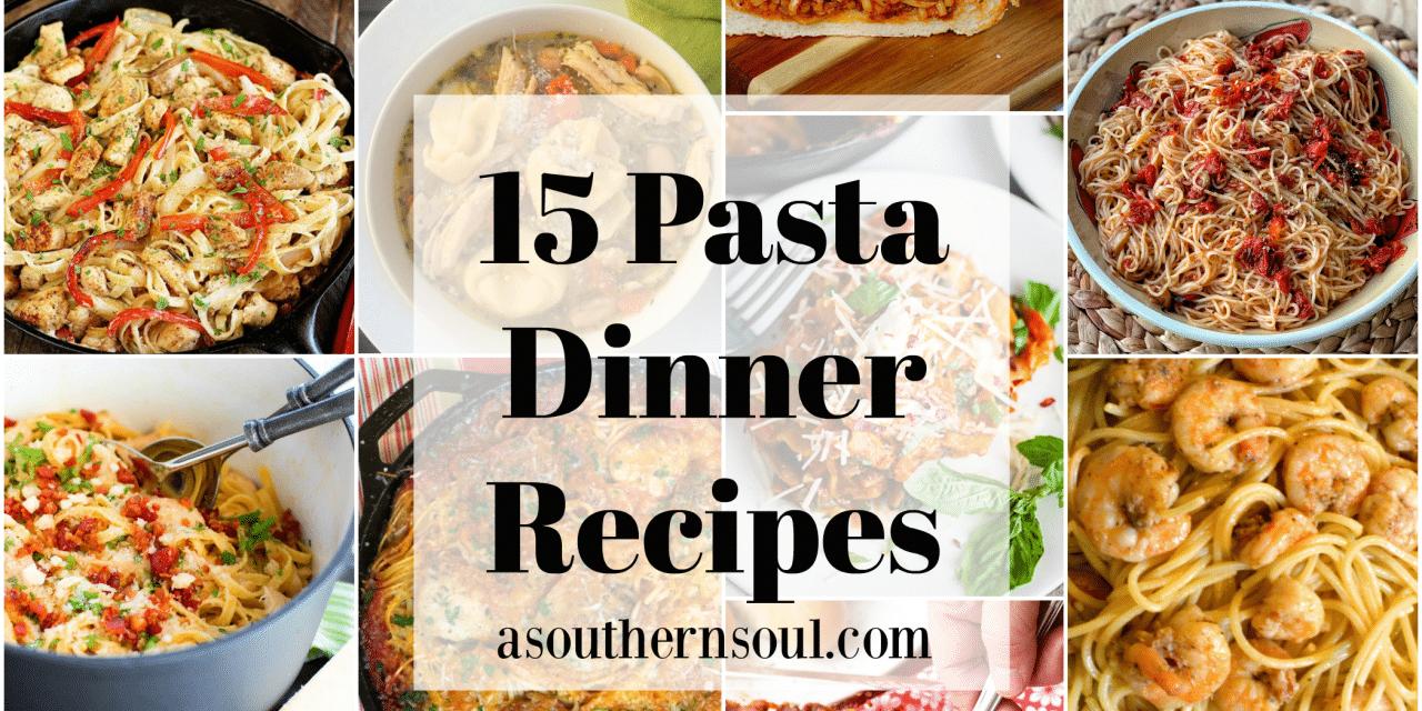 15 Pasta Dinner Recipes